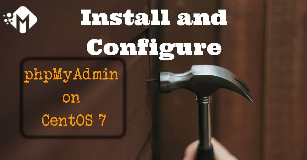 What are the benefits of phpMyAdmin and How to Install and Configure phpMyAdmin on CentOS 7