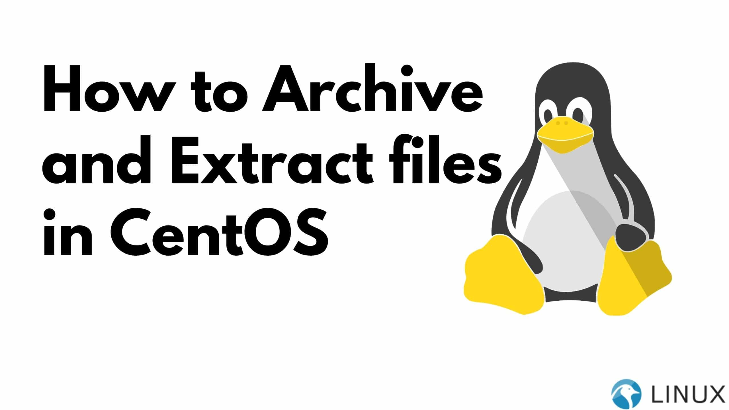 How to archive and extract files in CentOS